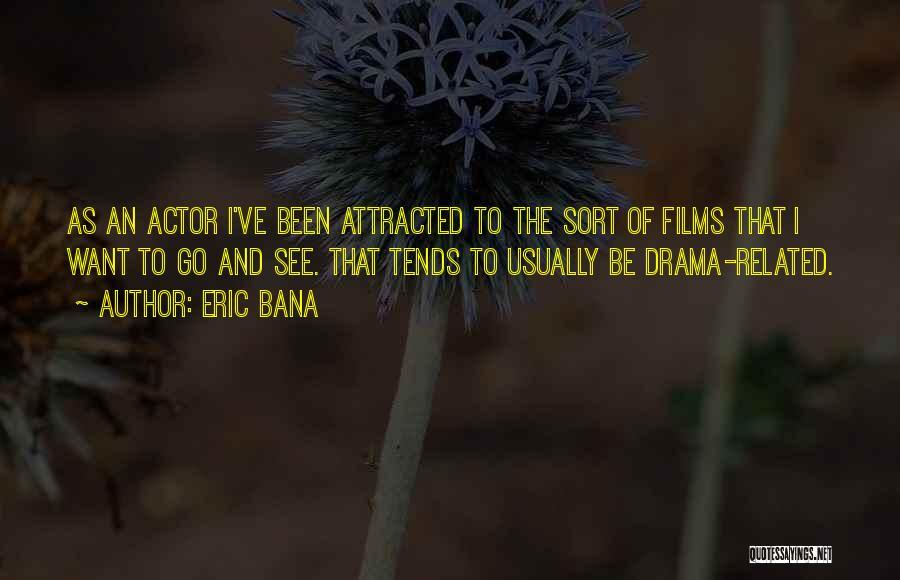 Eric Bana Quotes 1449768