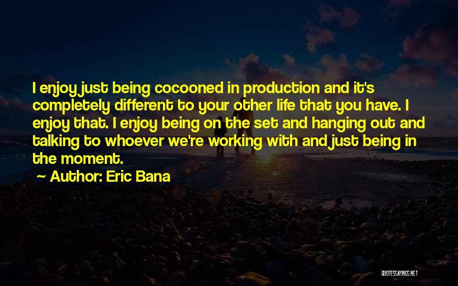 Eric Bana Quotes 1451444