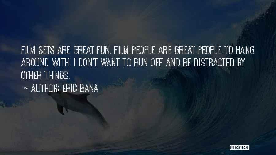 Eric Bana Quotes 1537633