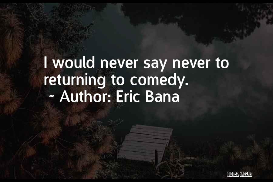 Eric Bana Quotes 2124217