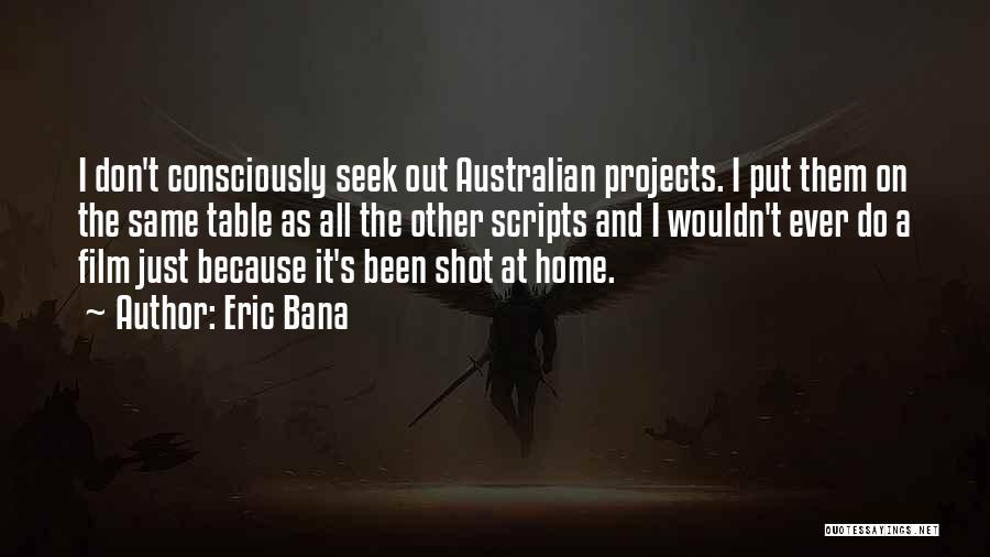 Eric Bana Quotes 2156133