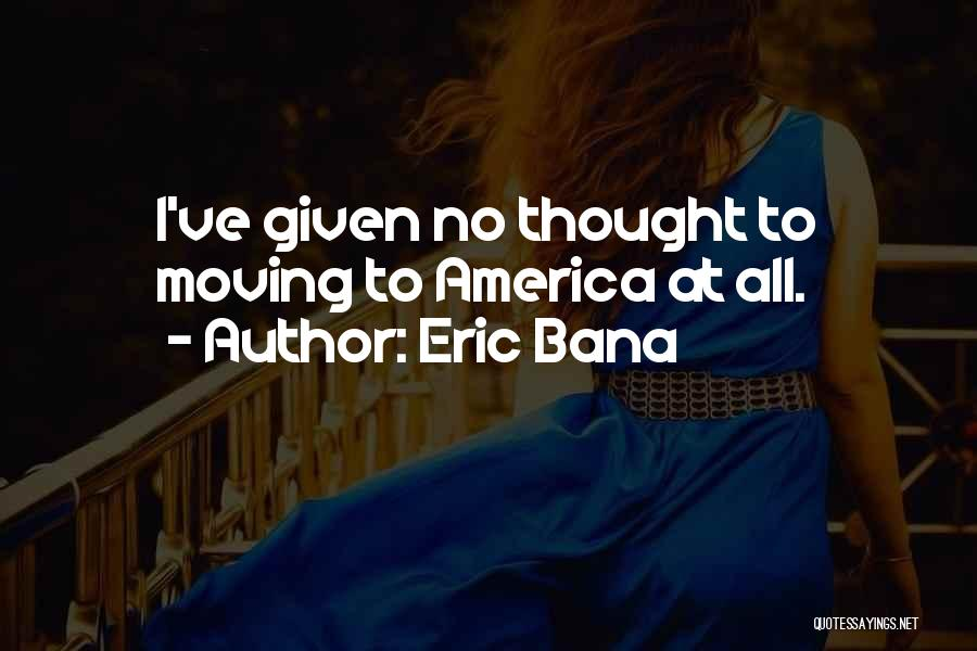 Eric Bana Quotes 318337