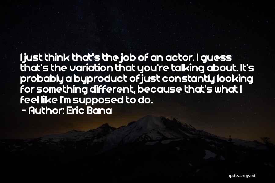 Eric Bana Quotes 399731