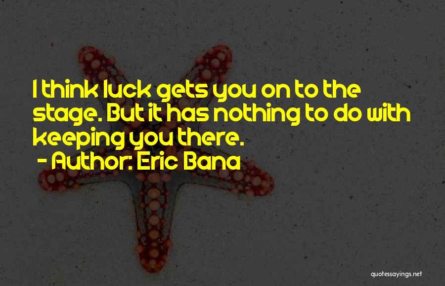 Eric Bana Quotes 473986