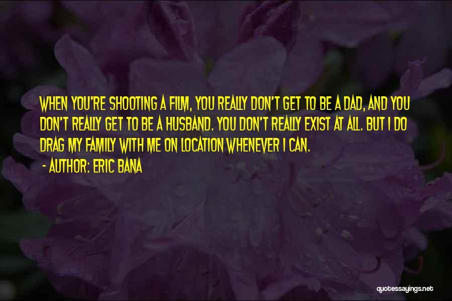 Eric Bana Quotes 481074