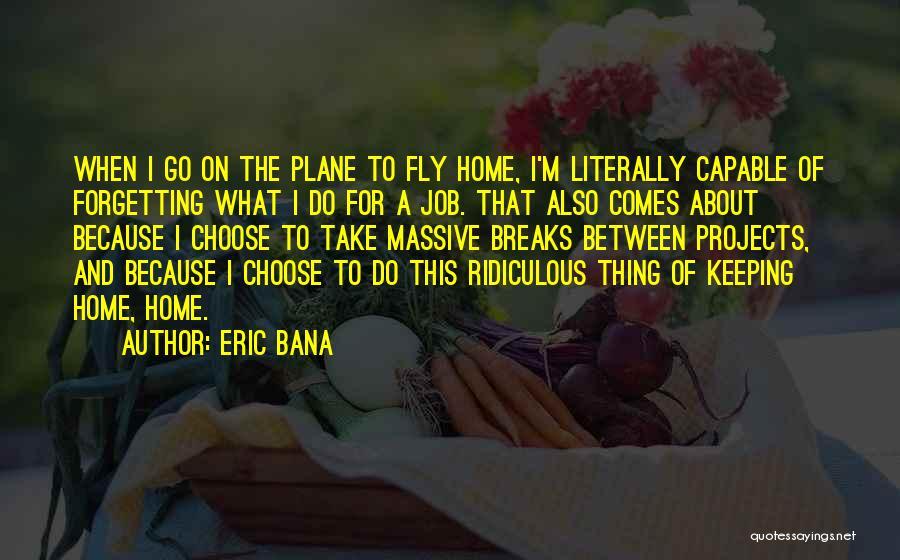 Eric Bana Quotes 533754