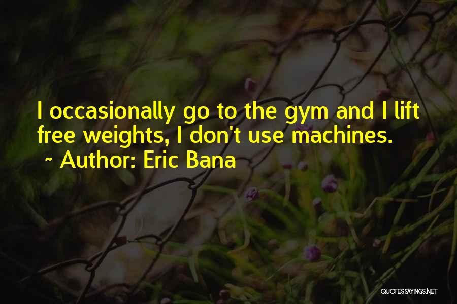 Eric Bana Quotes 543764