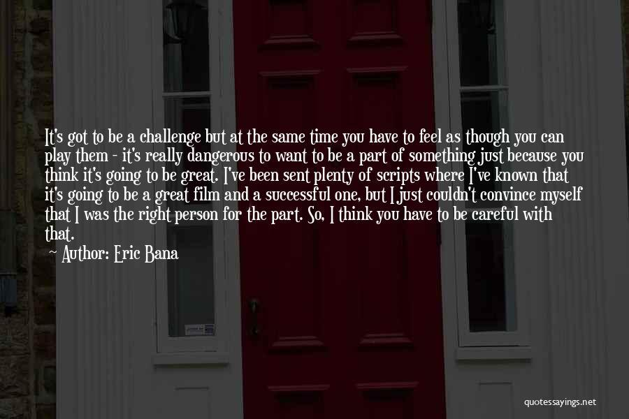 Eric Bana Quotes 604673