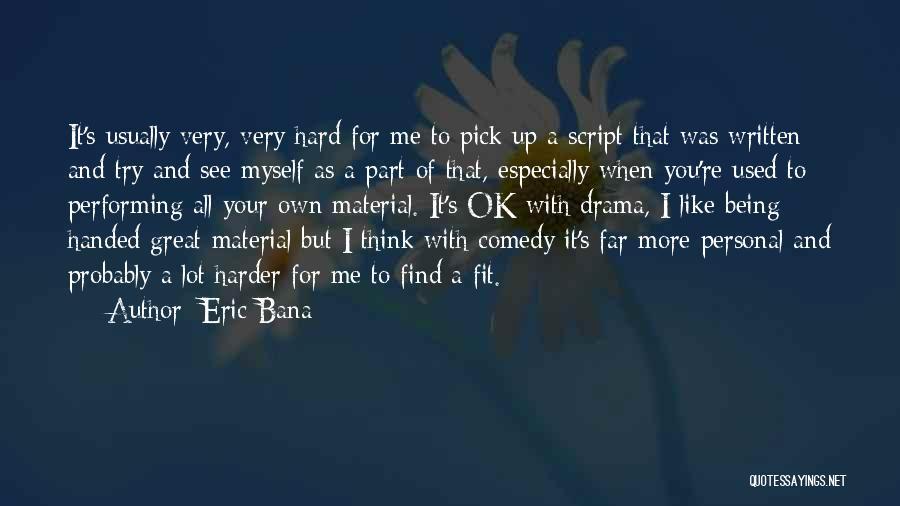 Eric Bana Quotes 654213