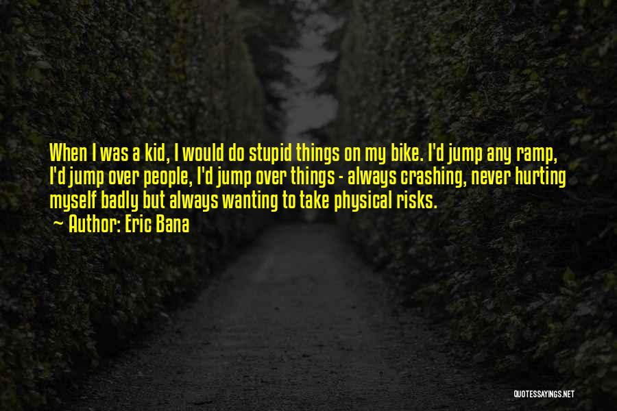 Eric Bana Quotes 77188
