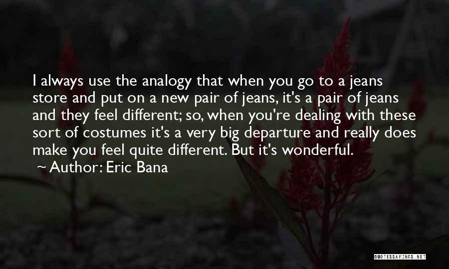 Eric Bana Quotes 772719