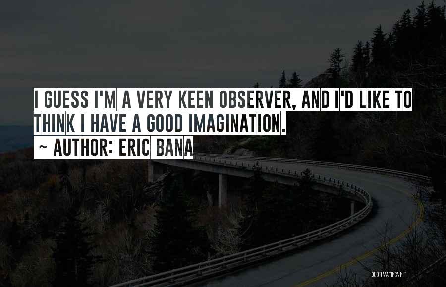 Eric Bana Quotes 773977