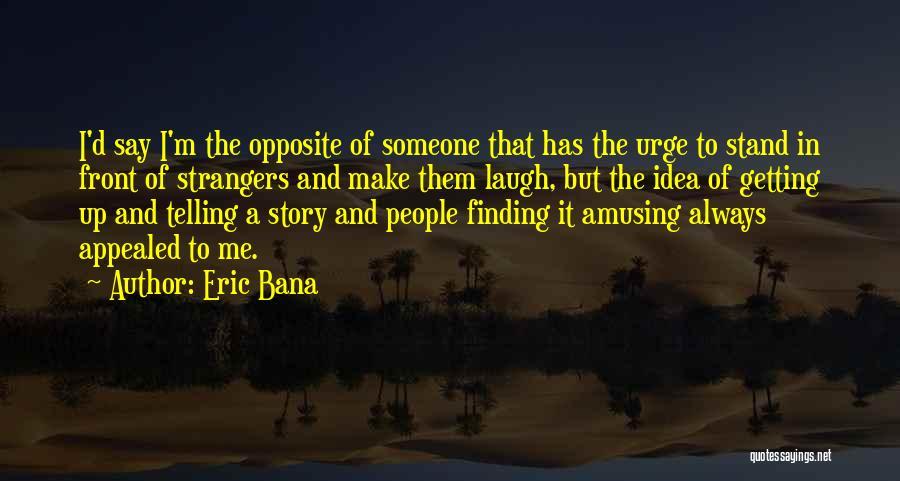 Eric Bana Quotes 799294