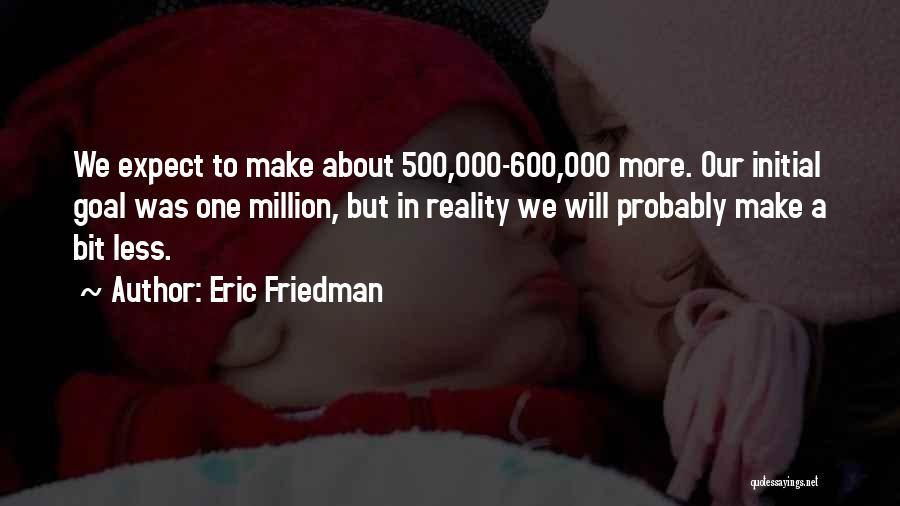 Eric Friedman Quotes 124750