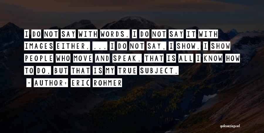Eric Rohmer Quotes 1575597