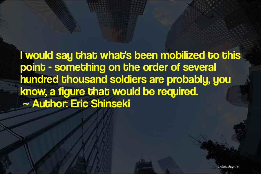 Eric Shinseki Quotes 1998414