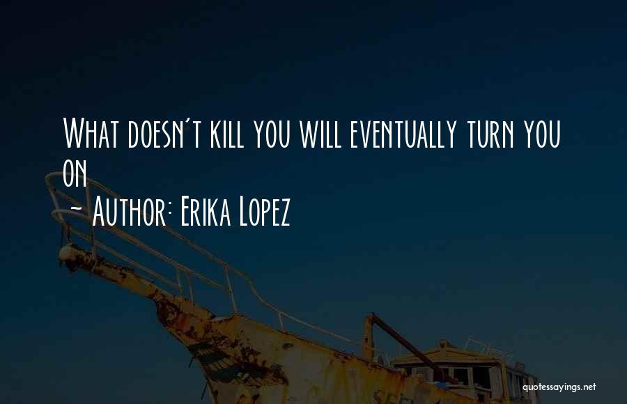 Erika Lopez Quotes 298094