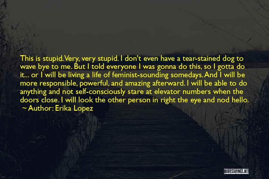 Erika Lopez Quotes 596661