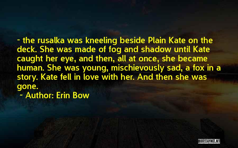 Erin Bow Quotes 276509