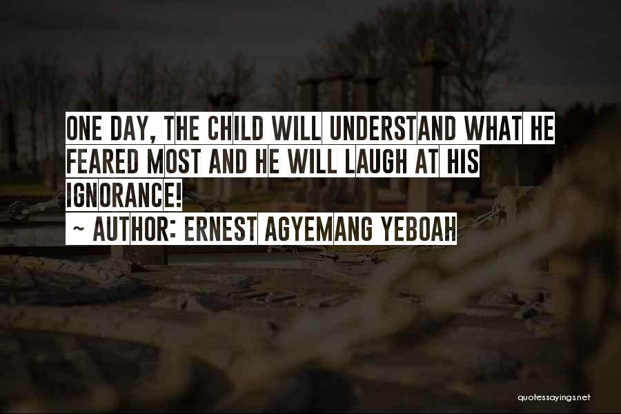 Ernest Agyemang Yeboah Quotes 1032044