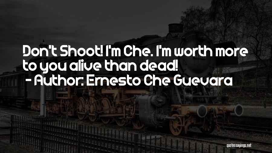 Ernesto Che Guevara Famous Quotes By Ernesto Che Guevara