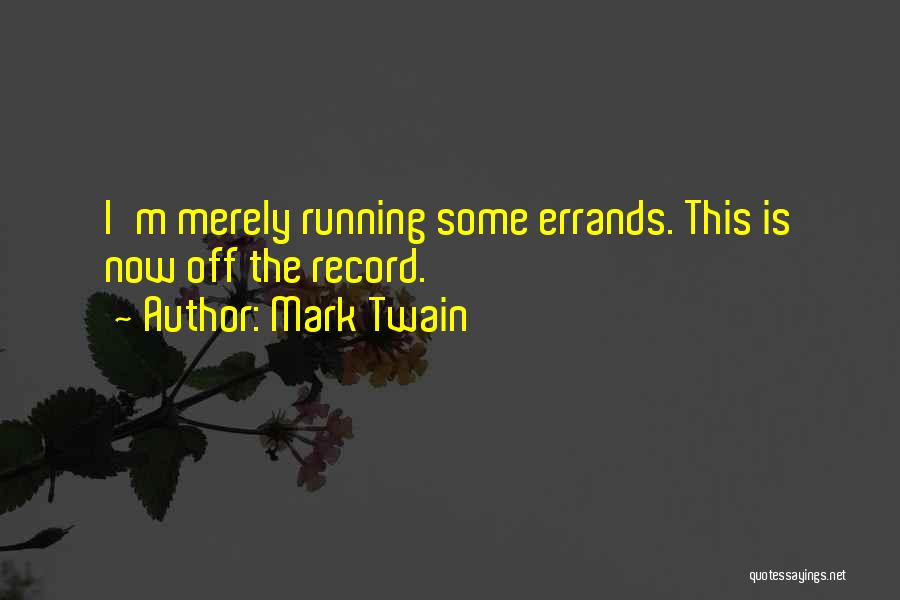 Errands Quotes By Mark Twain