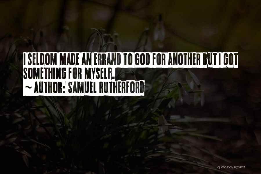 Errands Quotes By Samuel Rutherford