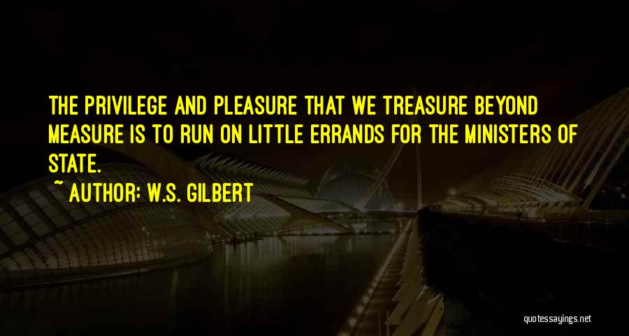Errands Quotes By W.S. Gilbert