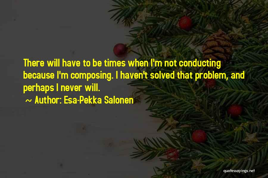 Esa-Pekka Salonen Quotes 1488224