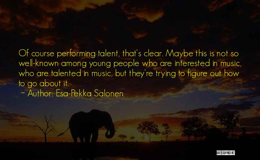 Esa-Pekka Salonen Quotes 1575214