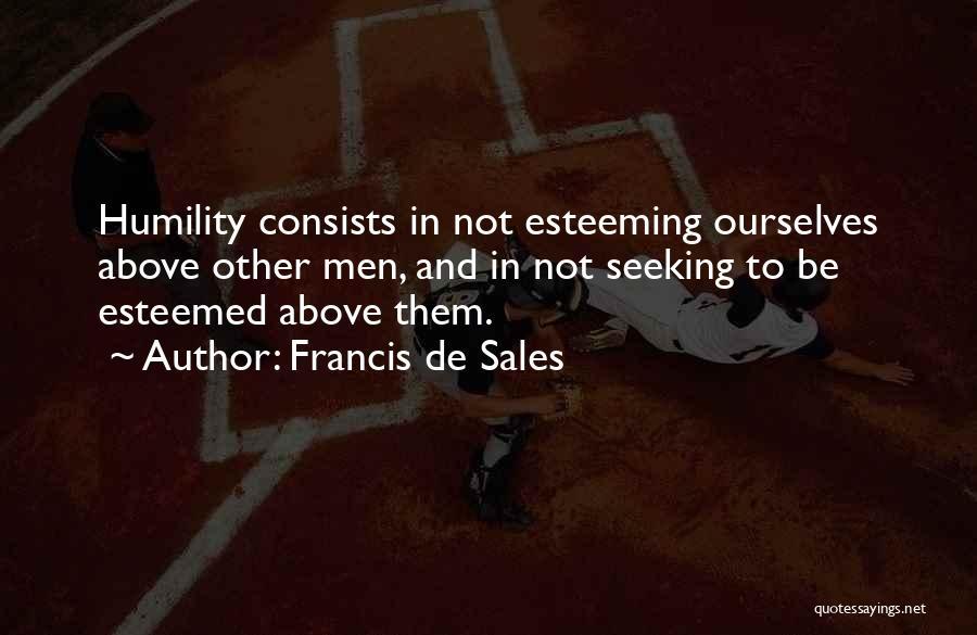 Esteeming Others Quotes By Francis De Sales