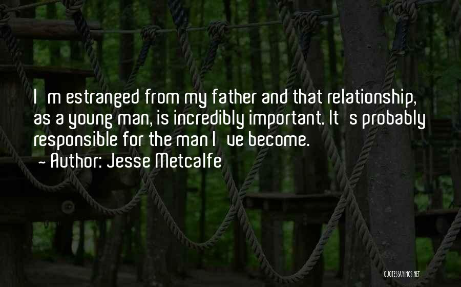 Estranged Father Quotes By Jesse Metcalfe