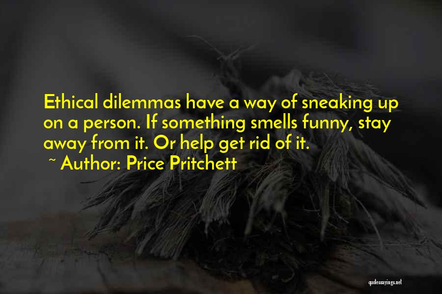 Ethical Dilemmas Quotes By Price Pritchett