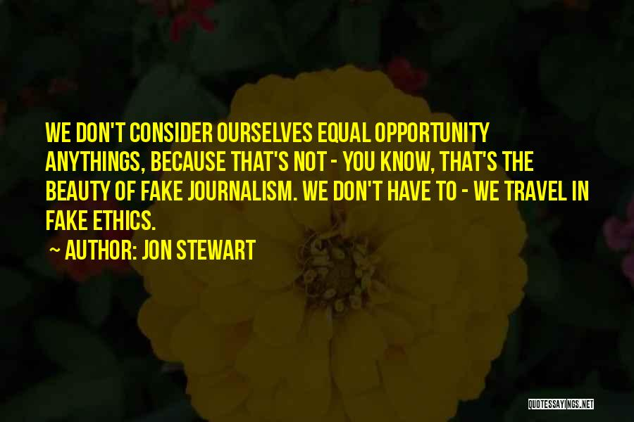 Ethics In Journalism Quotes By Jon Stewart