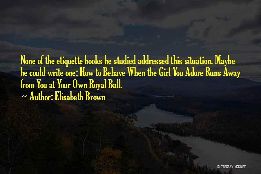 Etiquette Quotes By Elisabeth Brown
