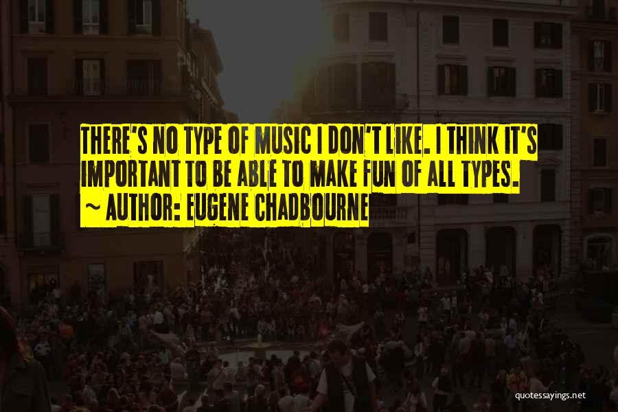 Eugene Chadbourne Quotes 658810