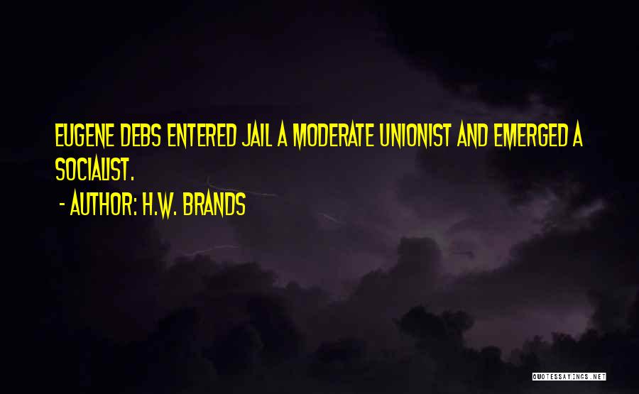 Eugene Debs Quotes By H.W. Brands