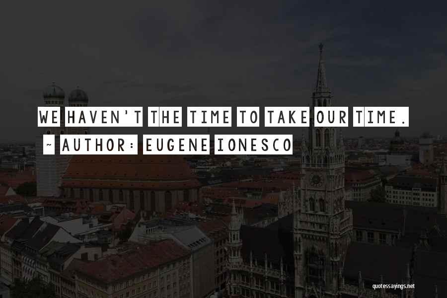 Eugene Ionesco Quotes 1011612