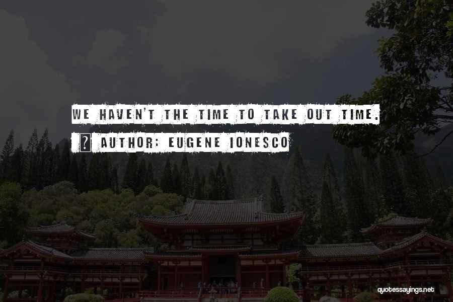 Eugene Ionesco Quotes 2261996