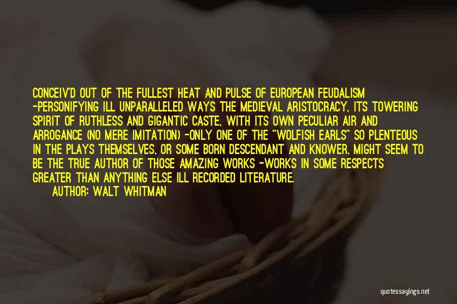 European Feudalism Quotes By Walt Whitman