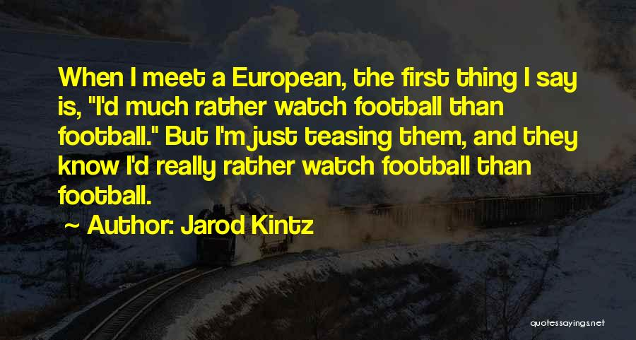 European Football Quotes By Jarod Kintz