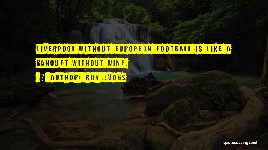 European Football Quotes By Roy Evans