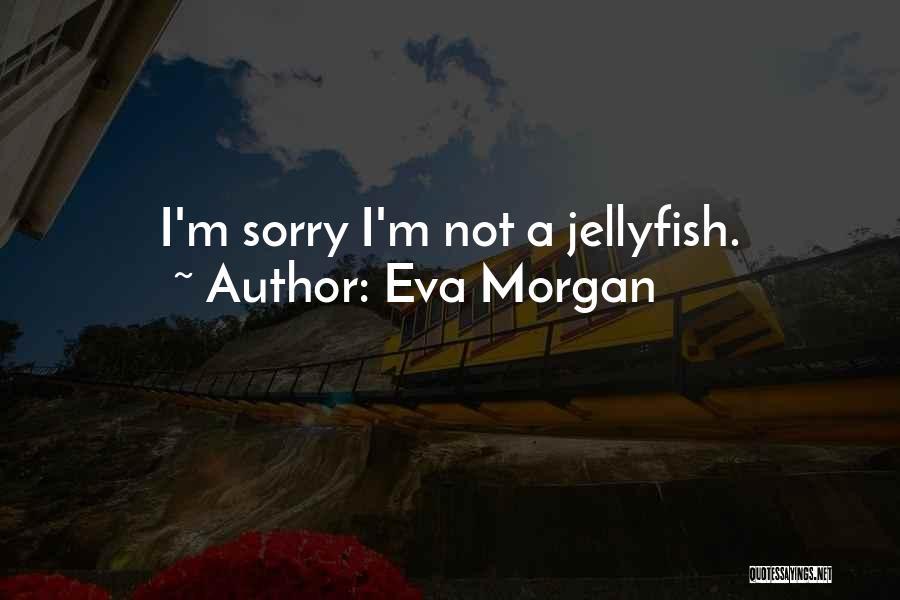 Eva Morgan Quotes 1146582