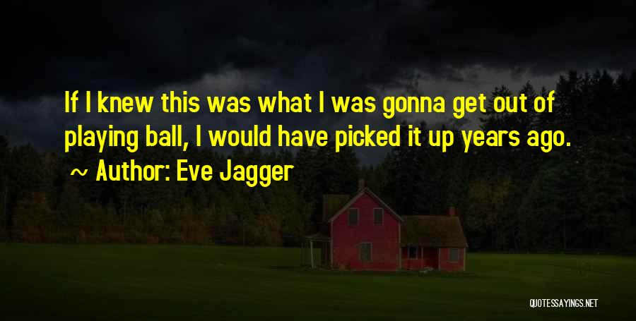 Eve Jagger Quotes 2181187