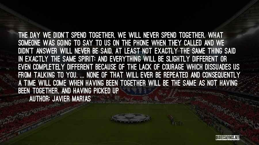 Even If We're Not Together Quotes By Javier Marias