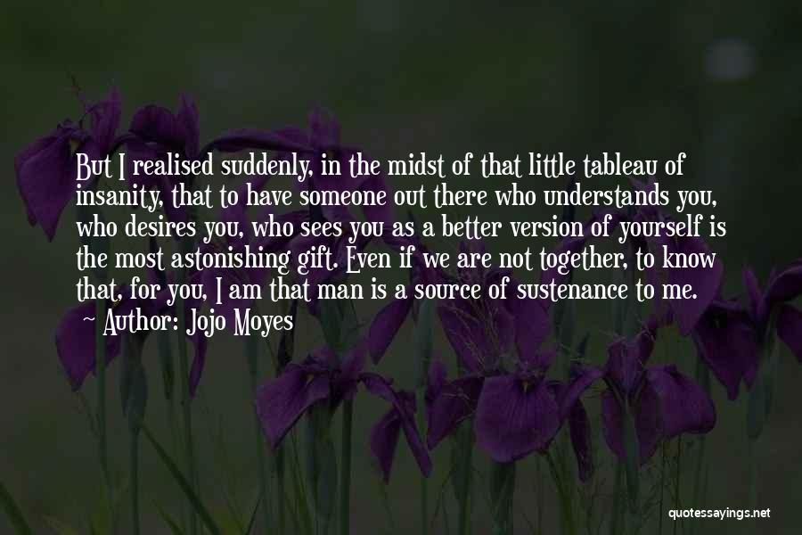 Even If We're Not Together Quotes By Jojo Moyes