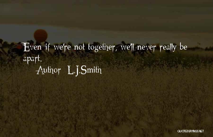 Even If We're Not Together Quotes By L.J.Smith