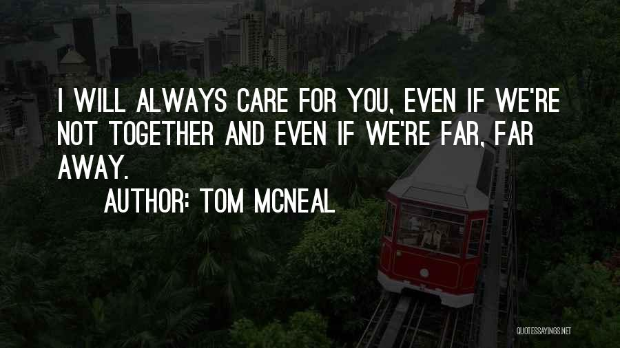 Even If We're Not Together Quotes By Tom McNeal