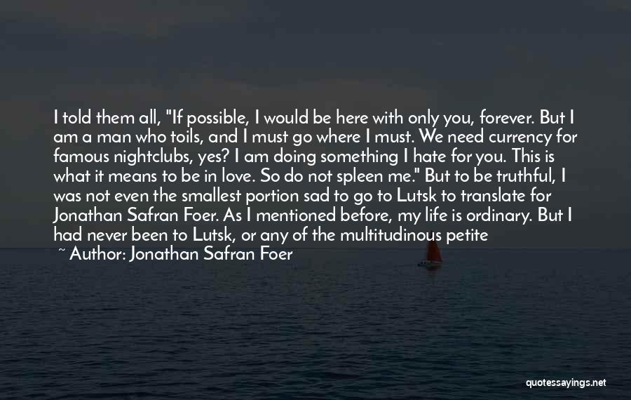 Even If You Hate Me Quotes By Jonathan Safran Foer
