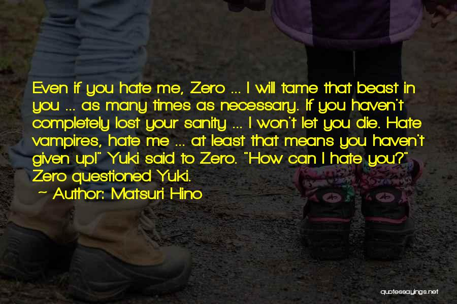 Even If You Hate Me Quotes By Matsuri Hino